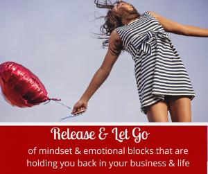 Release & Let Go of mindset & emotional blocks